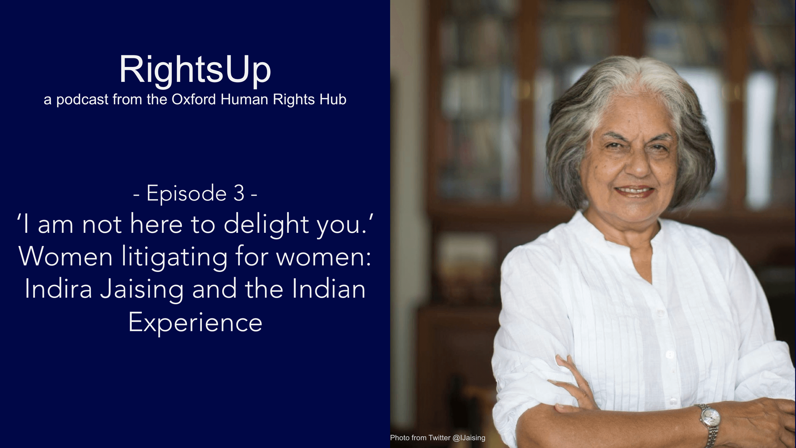 """RightsUp Episode 3: """"I am not here to delight you"""": Women Litigating for Women – Indira Jaising and the Indian Experience"""