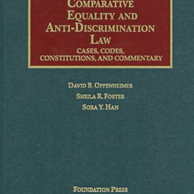 New Publication: Comparative Equality and Anti-Discrimination Law-Cases, Codes, Constitutions & Commentary by Oppenheimer, Foster & Han (Foundation Press).