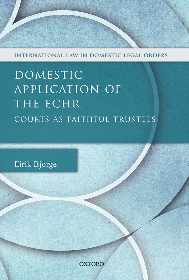 New Publication: Domestic Application of the European Convention of Human Rights by Dr Eirik Bjorge