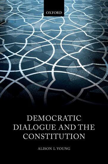 Democratic Dialogue and the Constitution-Alison Young (Oxford)