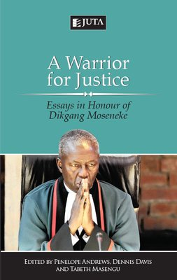 New Publication: A Warrior for Justice-Essays in Honour of Dikgang Moseneke
