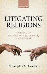 New Publication: Chris McCrudden, Litigating Religions (OUP, 2018)