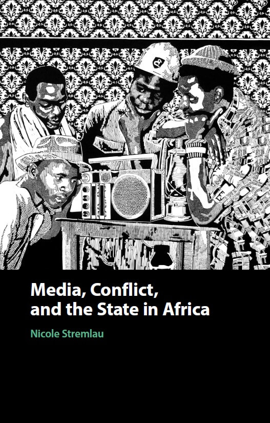 New book on 'Media, Conflict and the State in Africa' by Nicole Stremlau