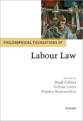 New Publications: Philosophical Foundations of Labour Law (OUP, 2018)