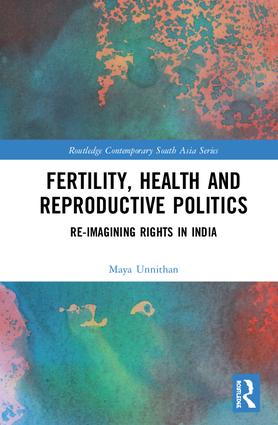 New book from Professor Maya Unnithan: 'Fertility, Health and Reproductive Politics: Re-imagining Rights in India'