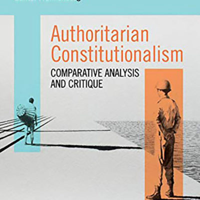 New book – Authoritarian Constitutionalism: Comparative Analysis and Critique