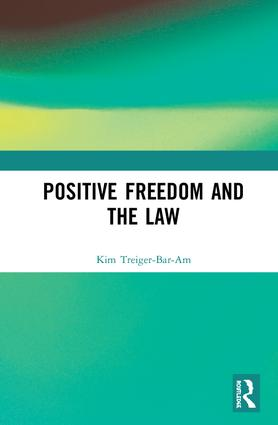 New book: 'Positive Freedom and the Law' by Kim Treiger-Bar-Am