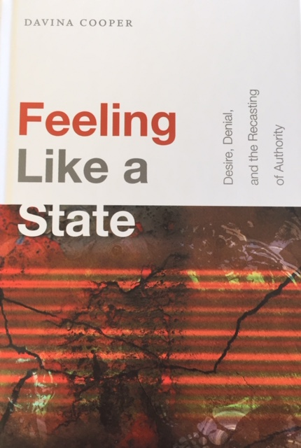 New Book: Feeling Like a State: Desire, Denial, and the Recasting of Authority  (Duke University Press, 2019)