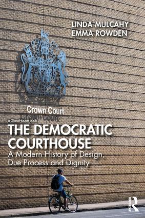New book from OxHRH Associate Linda Mulcahy: The Democratic Courthouse: A Modern History of Design, Due Process and Dignity